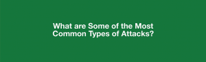 What are Some of the Most Common Types of Attacks